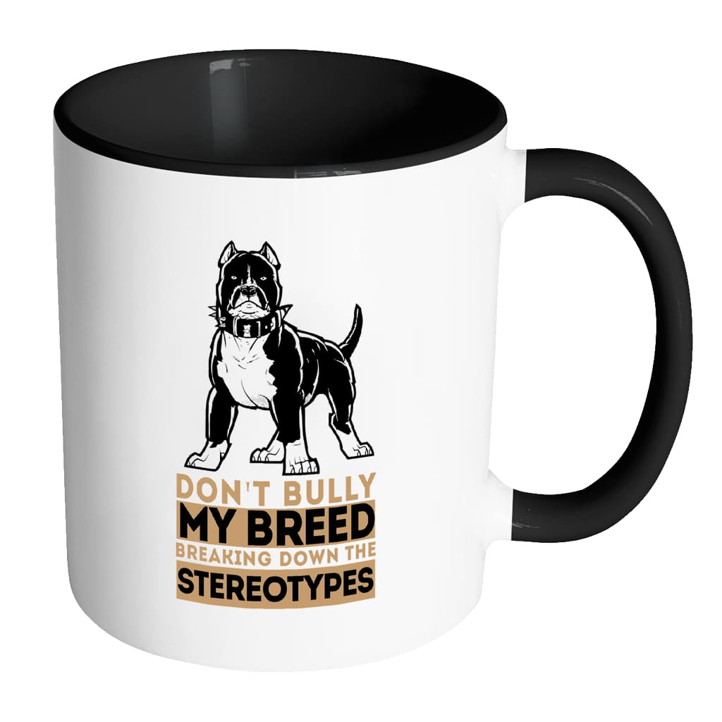 Pitbull Mug Don't Bully My BreedWhite 11oz Accent Coffee Mugs
