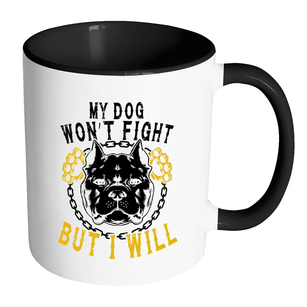 Pitbull Mug My Dog Won't Fight But I Will White 11oz Accent Coffee Mugs