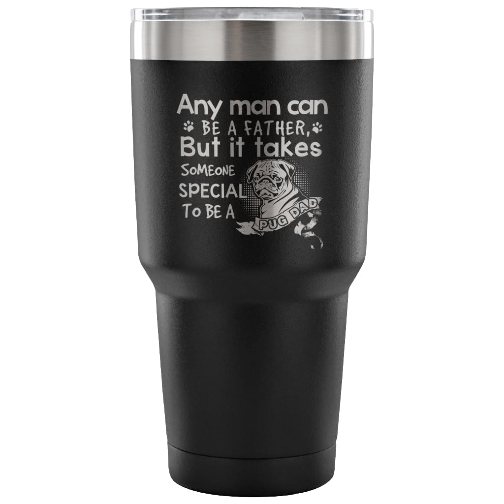af27957aa Pug Dad Travel Mug Any Man Can Be A Father 30 oz Stainless Steel Tumbl