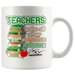 Teacher Mug Teachers Make All Other Occupations Possible 11oz White Coffee Mugs