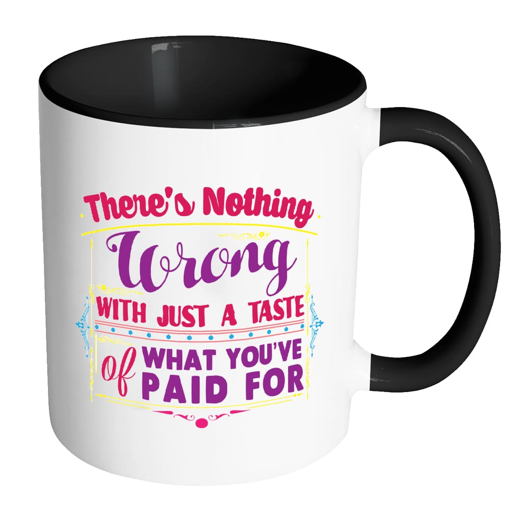 There's Nothing Wrong With Just A Taste Of White 11oz Accent Coffee Mugs