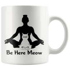 Yoga Cat Mug Be Here Meow 11oz White Coffee Mugs