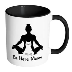 Yoga Cat Mug Be Here Meow White 11oz Accent Coffee Mugs