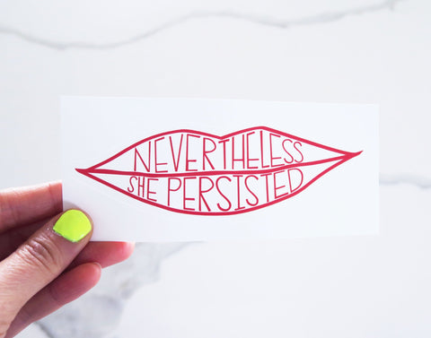 Nevertheless She Persisted Vinyl Sticker