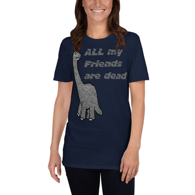 "Dinosaur Friend T-shirt ""All My Friends Are Dead"""