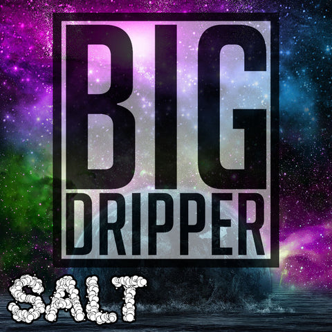 SALT | Big Dripper