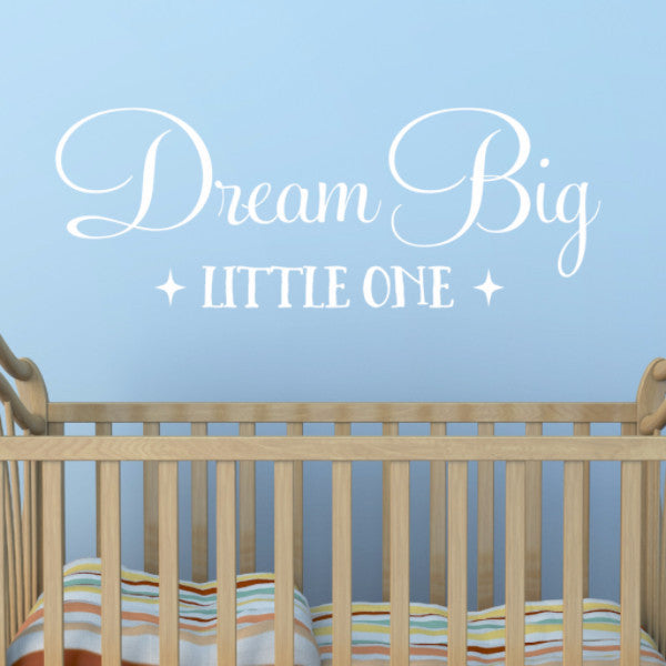 Dream Big Little One Wall Decal - Create & Ship