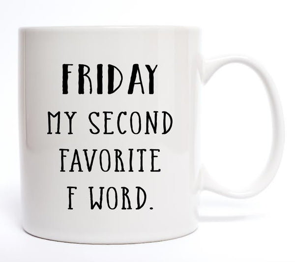 Friday My Second Favorite F Word Coffee Mug - Create & Ship