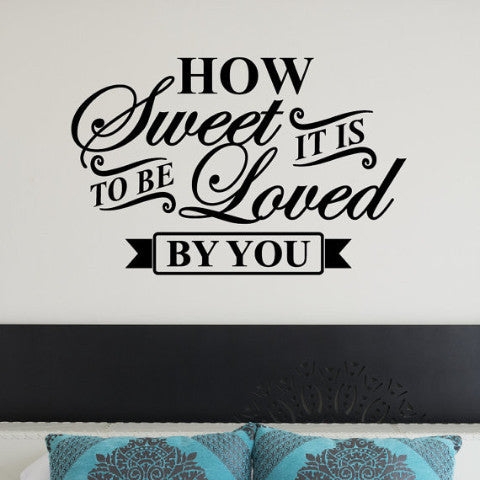 How Sweet it is to be Loved by You Wall Decal - Create & Ship
