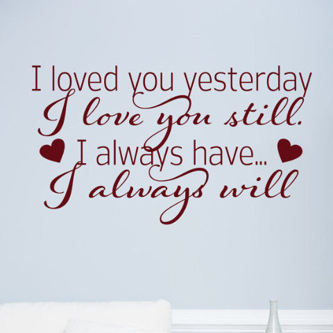 I Loved You Yesterday Wall Decal - Create & Ship