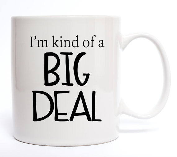 I'm Kind Of A Big Deal Coffee Mug - Create & Ship