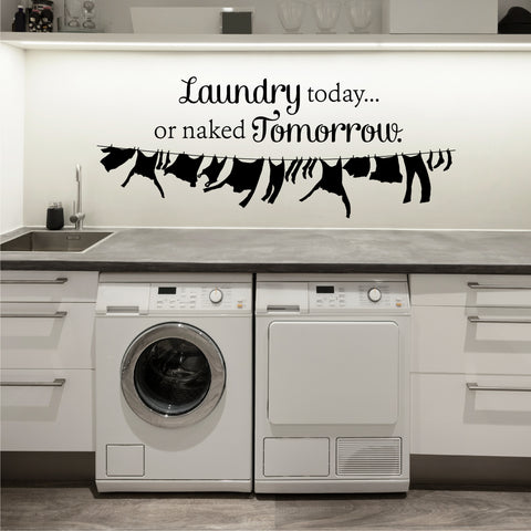 Laundry Today or Naked Tomorrow Wall Decal - Create & Ship