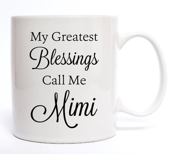My Greatest Blessings Call Me Mimi Coffee Mug - Create & Ship