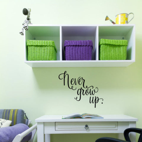 Never Grow Up Wall Decal - Create & Ship
