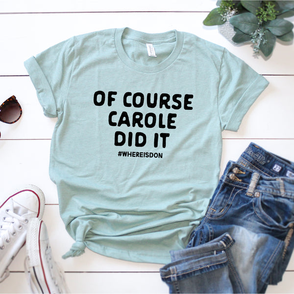 OF COURSE CAROLE DID IT UNISEX SHIRT