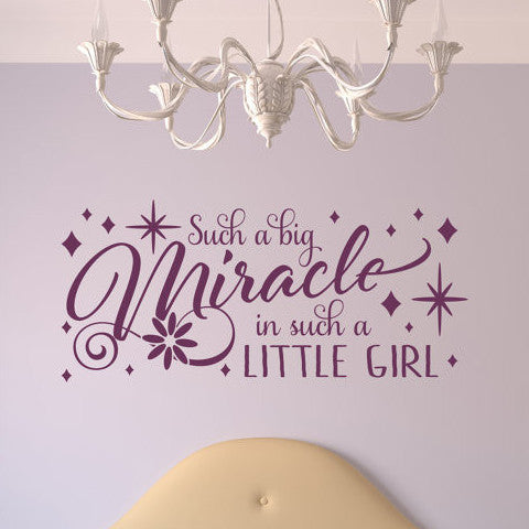 Such a Big Miracle in Such a Little Girl Wall Decal - Create & Ship