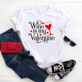WINE IS MY VALENTINE UNISEX SHIRT
