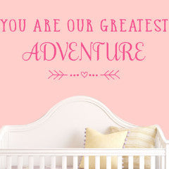 You Are Our Greatest Adventure Wall Decal - Create & Ship
