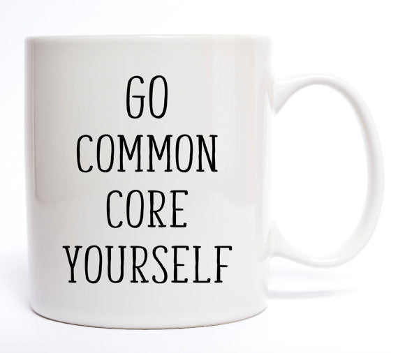 Go Common Core Yourself Coffee Mug - Create & Ship