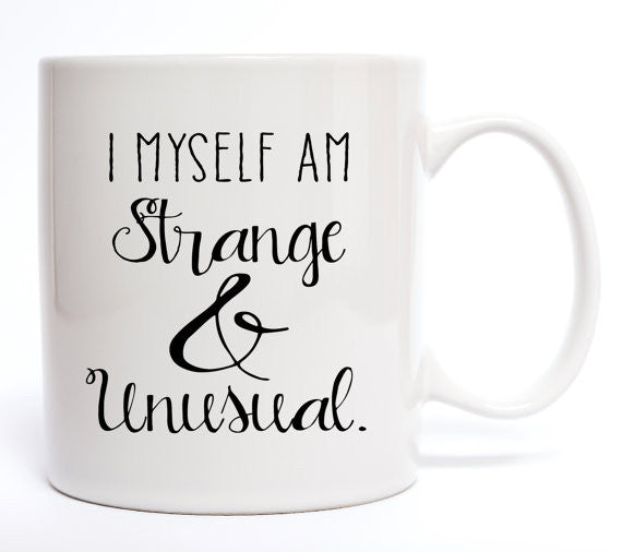 I Myself Am Strange & Unusual Coffee Mug - Create & Ship