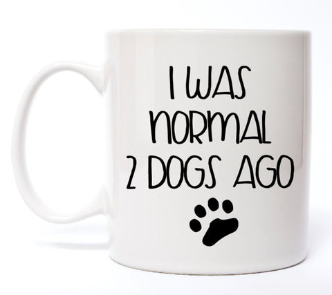 I Was Normal 2 Dogs Ago Coffee Mug