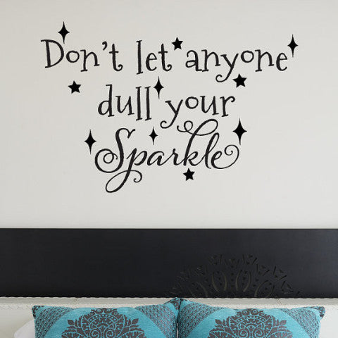 Don't Let Anyone Dull Your Sparkle Wall Decal - Create & Ship