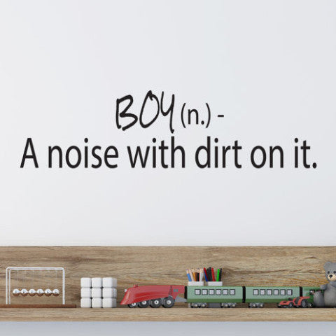 Boy (n.)- A Noise With Dirt on it Wall Decal - Create & Ship