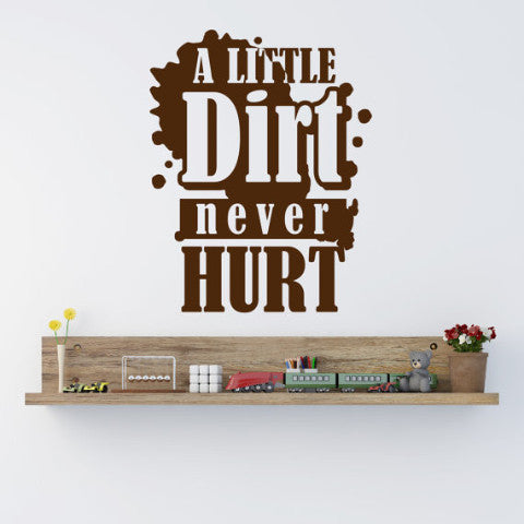 A Little Dirt Never Hurt Wall Decal - Create & Ship