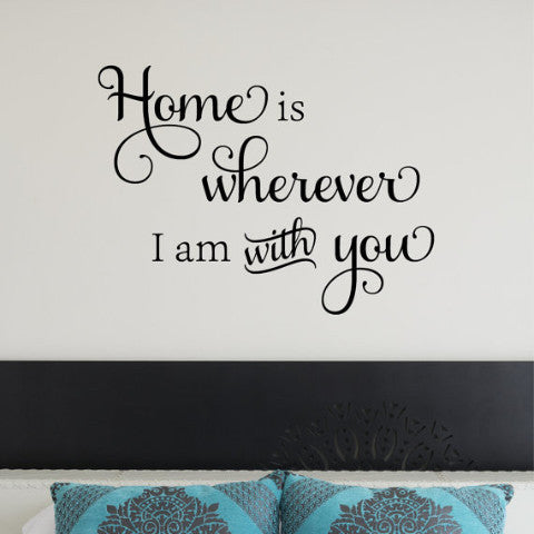 Home Is Wherever I Am With You Wall Decal - Create & Ship