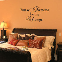 You Will Forever Be My Always Wall Decal - Create & Ship