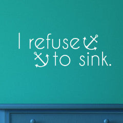 I Refuse To Sink Wall Decal - Create & Ship