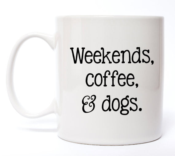 Weekends, Coffee, & Dogs Coffee Mug