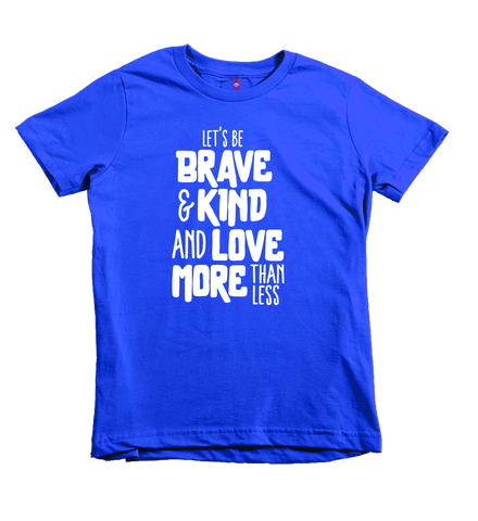 """Let's Be Brave And Kind"" Unisex Fit Tee"