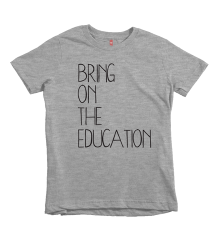 """Bring on the Education"" Unisex Fit Tee - The Talking Shirt"