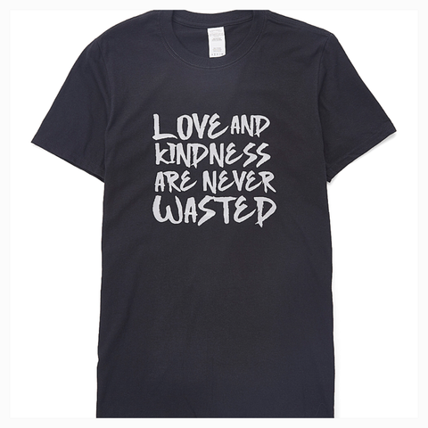 """Love and Kindness are Never Wasted"" Adult Unisex Fit Tee"