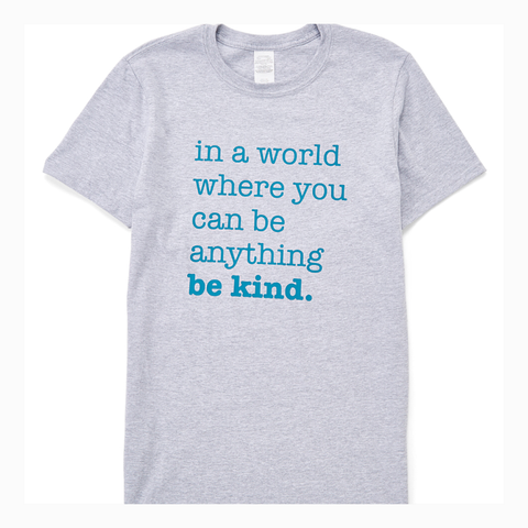 """In a World Where You Can Be Anything Be Kind"" Adult Unisex Fit Tee"