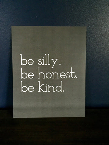 """Be Silly Be Honest Be Kind"" 8x10 Frameless Print - The Talking Shirt"