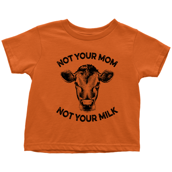 Not Your Mom, Not Your Milk Shirt (Toddler)
