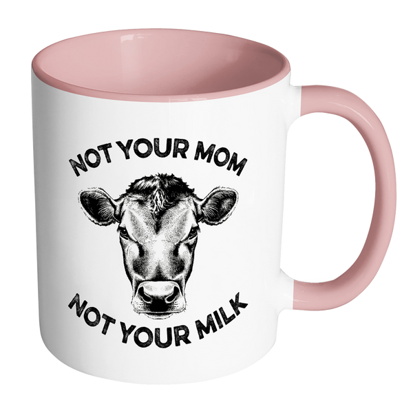 Not Your Mom, Not Your Milk - In Choice of 7 Colors