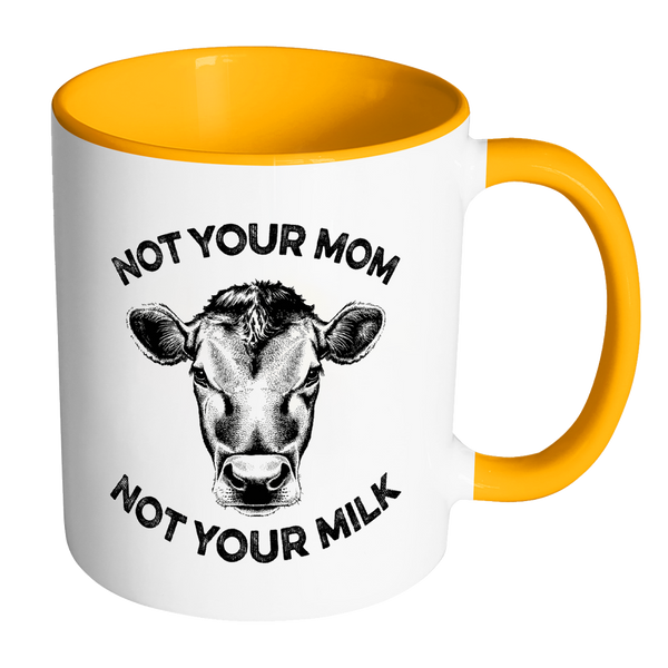 Not Your Mom, Not Your Milk Mug