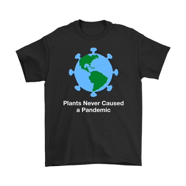 Plants Never Caused A Pandemic Shirt (Mens)