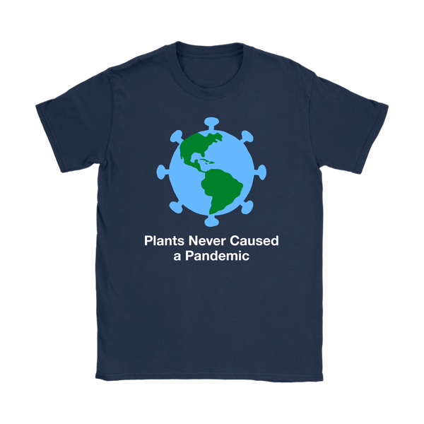 Plants Never Caused A Pandemic Shirt (Womens)