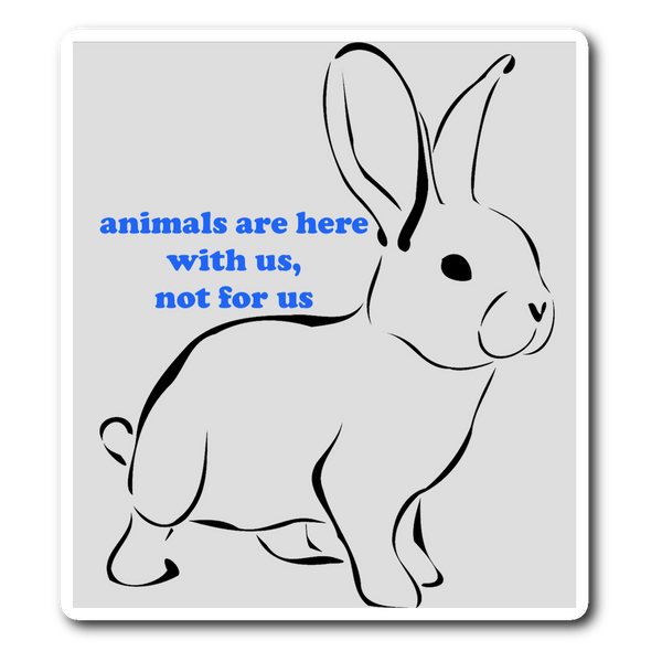 Animals are Here with Us, Not for Us Sticker
