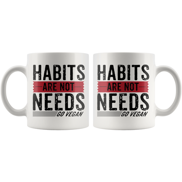 Habits Are Not Needs - Go Vegan