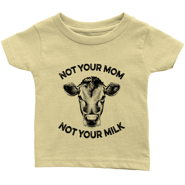Not Your Mom, Not Your Milk Shirt (Infant)