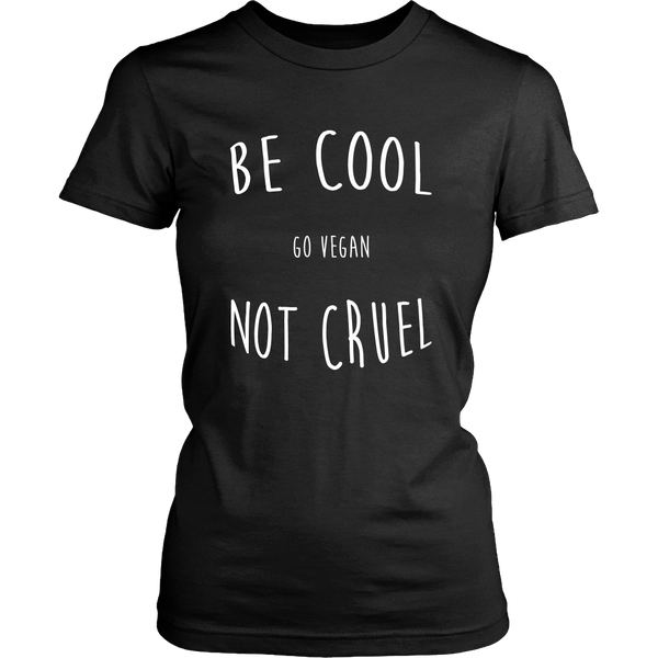 Be Cool, Not Cruel - Choice of Shirt or Tank Top (Womens) - Go Vegan Revolution