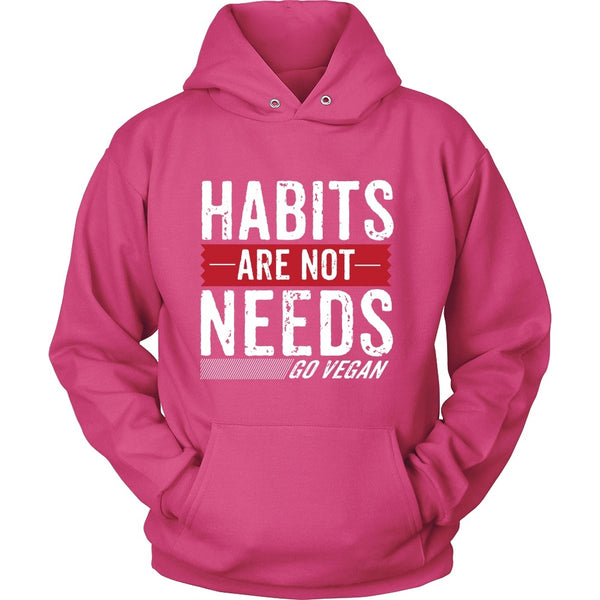 T-shirt - Habits Are Not Needs - Hoodie