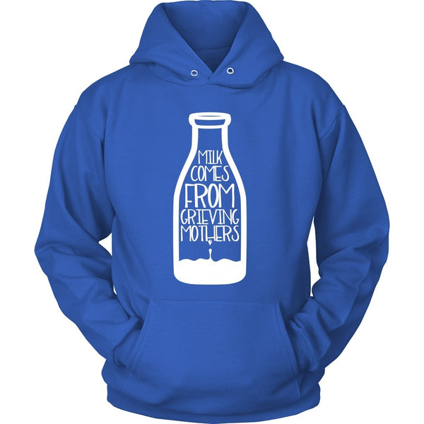 T-shirt - Milk Comes From Grieving Mothers - Hoodie