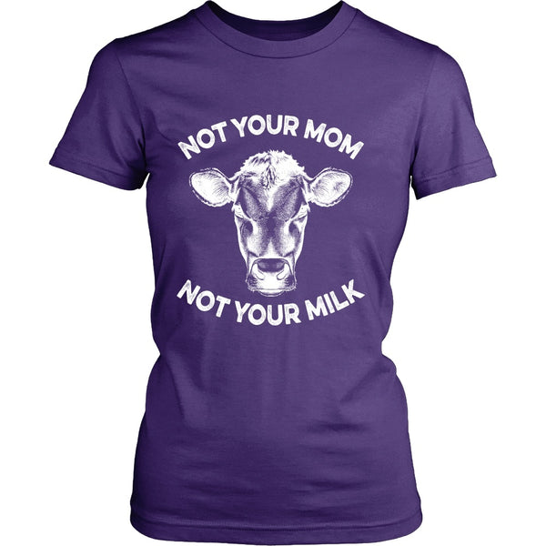 T-shirt - Not Your Mom, Not Your Milk - Womens Shirt - White Print