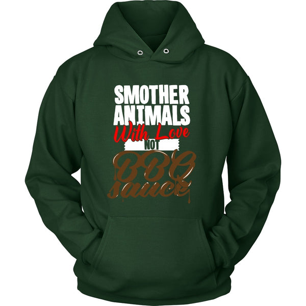 T-shirt - Smother Animals With Love Not BBQ Sauce - Hoodie
